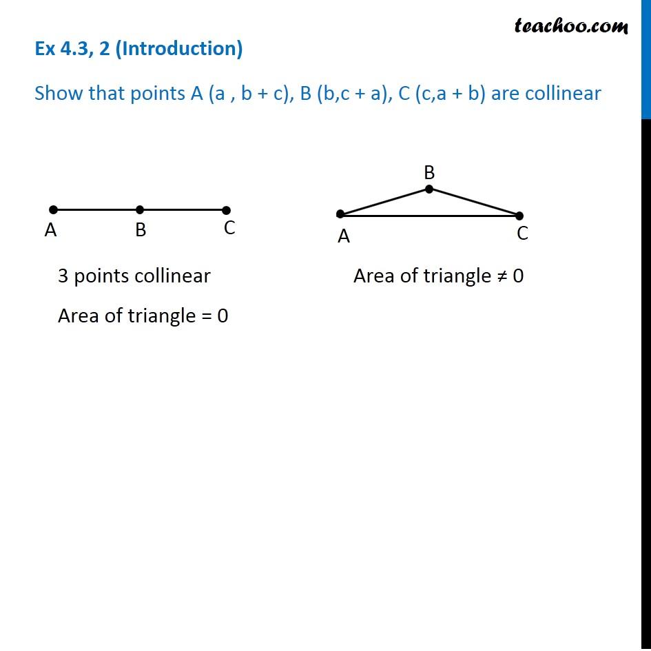 Ex 4.3, 2 - Show that points A (a, b+c), B (b, c+a), C (c, a+b) are