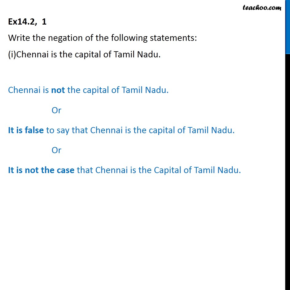 Ex 14.2, 1 - Write negation of statements: (i) Chennai is - Writing negation of statements