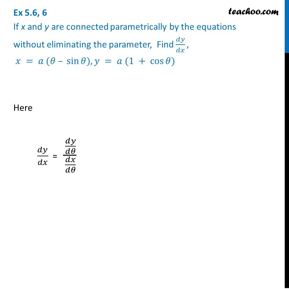 Ex 5.6, 6 - Find dy/dx, x = a (theta - sin), y = a (1 + cos)