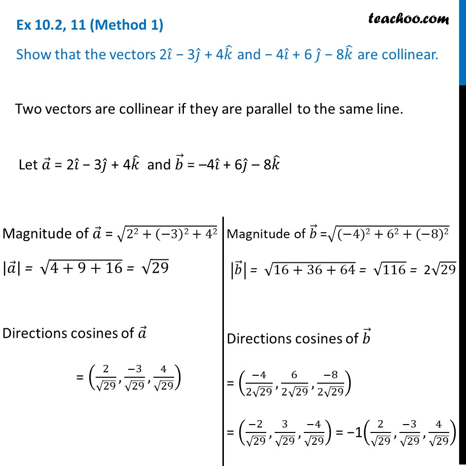 Show that the vectors 2i - 3j + 4k and -4i + 6j - 8k are collinear