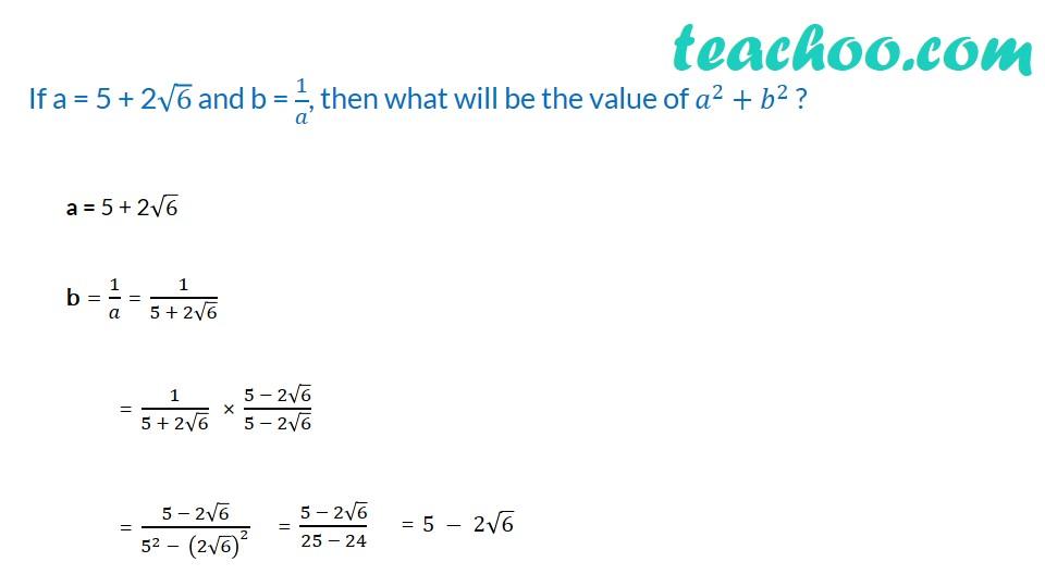 If a = 5 + 2√6 and b = 1/a, then what will be the value of a^2+b^2 ?