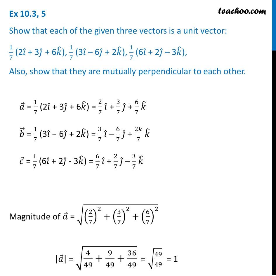 Ex 10.3, 5 - Show unit vector: 1/7 (2i + 3j + 6k), 1/7(3-6j+2k)