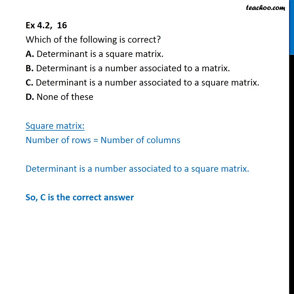 Ex 4.2, 16 - Which is correct? A. Determinant is a square matrix - Ex 4.2