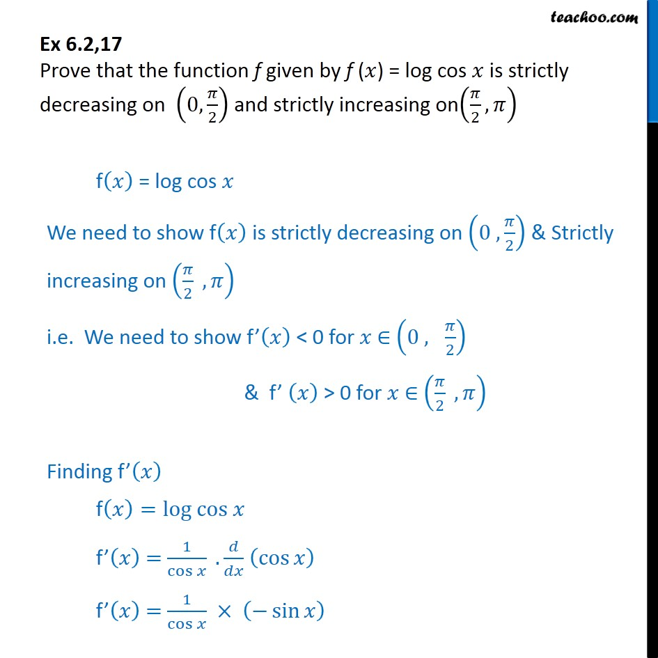 Ex 6.2, 17 - Prove that f (x) = log cos x is strictly decreasing - To show increasing/decreasing in intervals