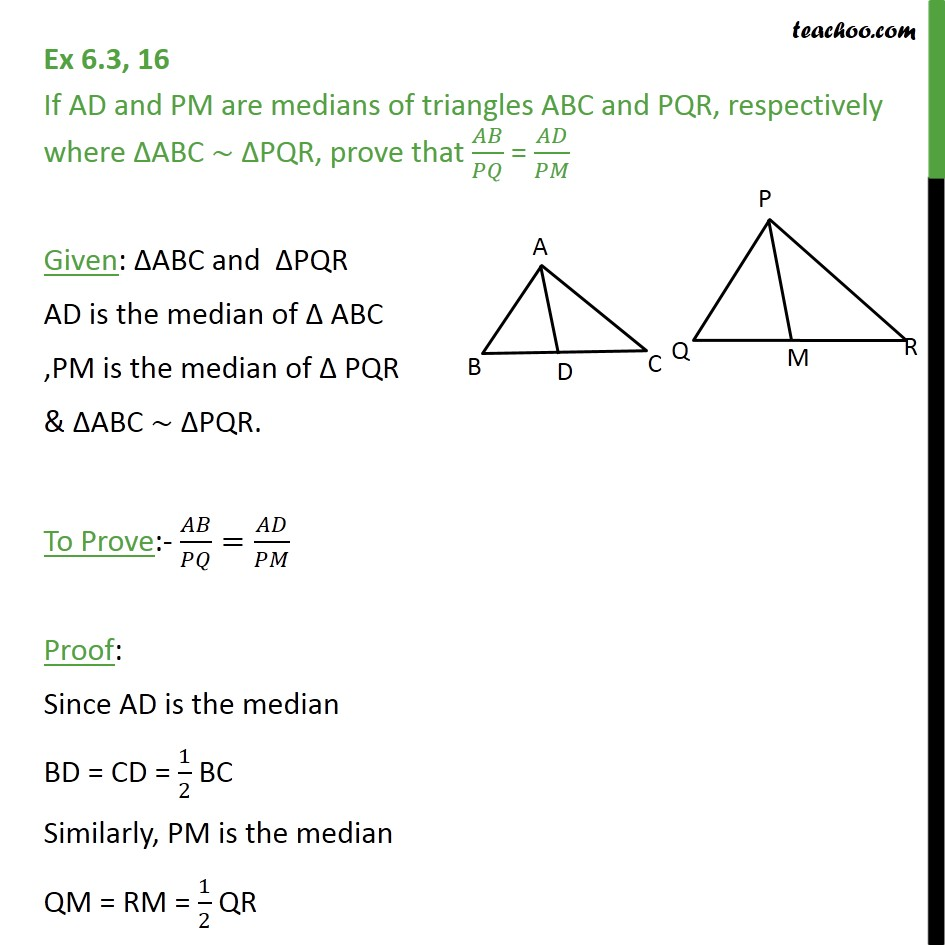Ex 6.3, 16 - If AD and PM are medians of triangles ABC, PQR - Given similar, find angles or sides