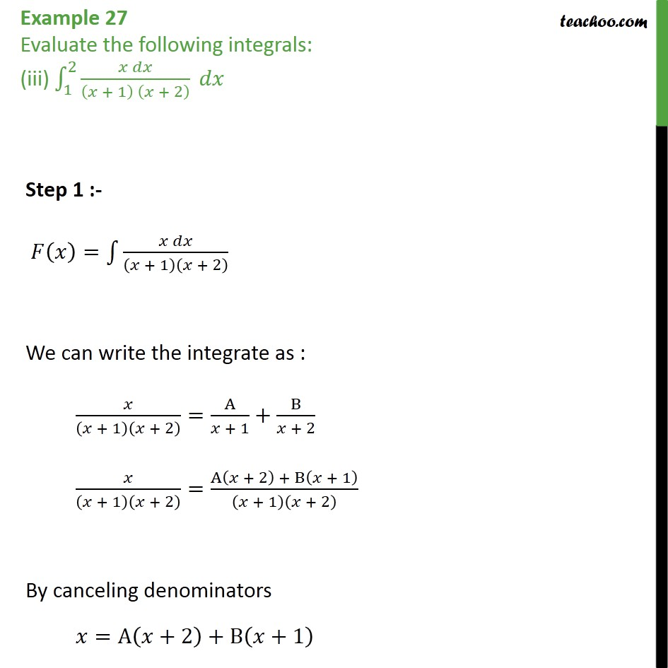 Example 27 (iii) - Example 27 Evaluate the following integrals: (iii) 12𝑥 𝑑𝑥𝑥 + 1 𝑥 + 2 𝑑𝑥   Step  - Definate Integration - By Partial Fraction
