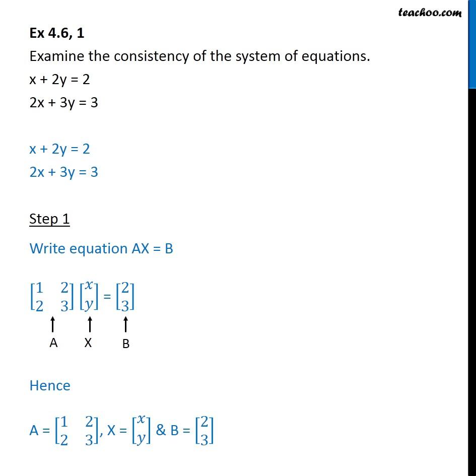 Ex 4.6, 1 - Examine consistency x + 2y = 2, 2x + 3y = 3 - Checking consistency of equations