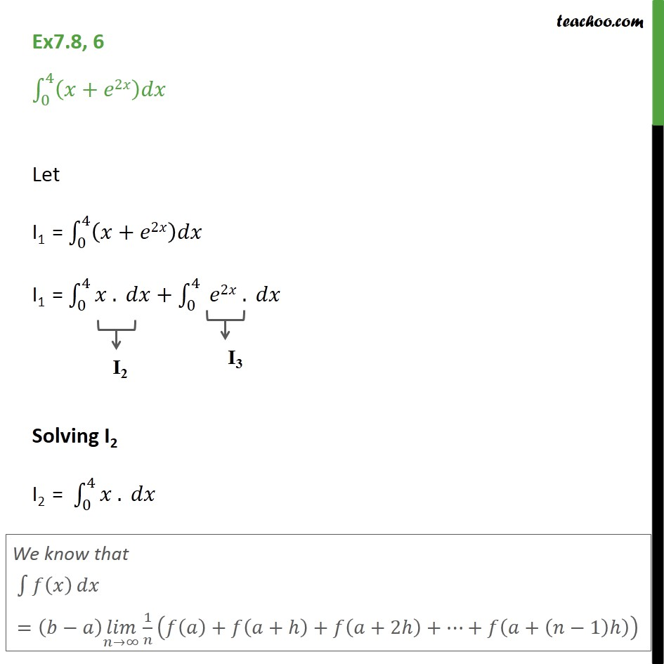 Ex 7.8, 6 -  Integrate (x + e2x) dx from 0 to 4 by limit as a sum  - Definate Integral as a limit of a sum