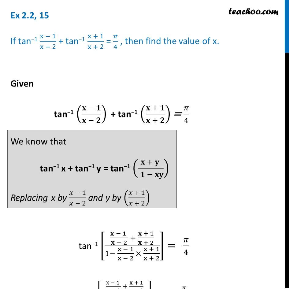 Ex 2.2, 15 - If tan-1 (x - 1)/(x - 2) + tan-1 (x+1)/(x+2) = pi/4