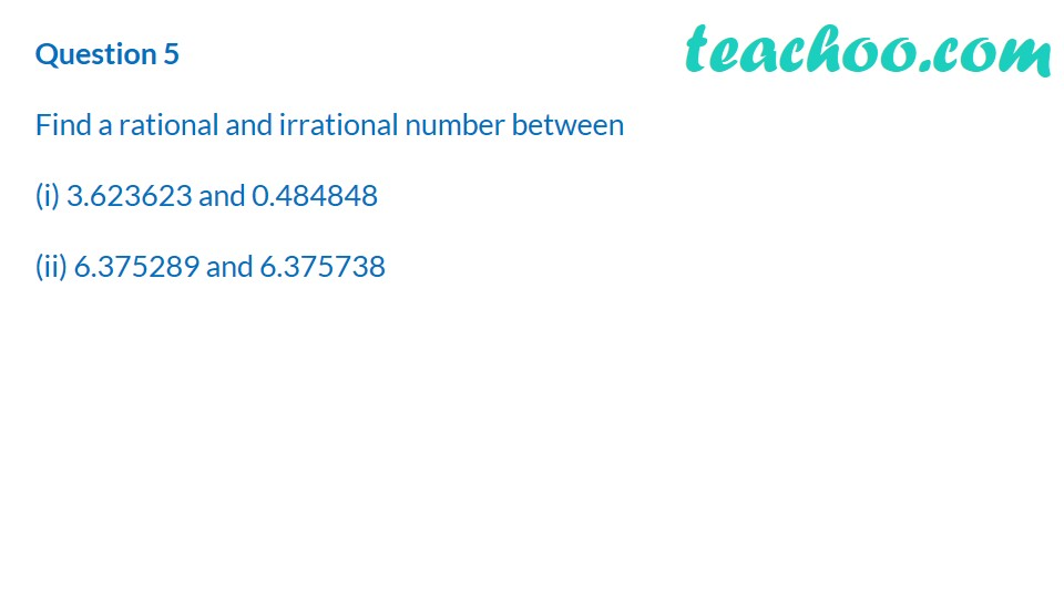 Find a rational and irrational number between 2 numbers - Finding irra