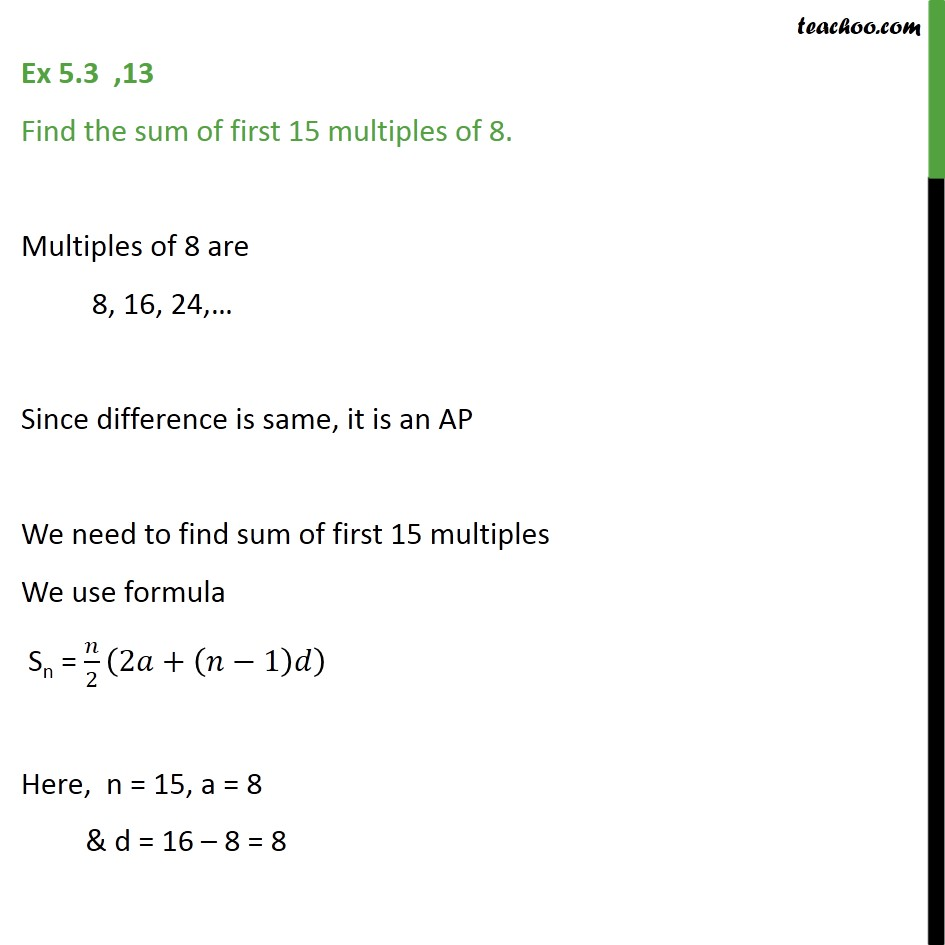 Ex 5.3, 13 - Find the sum of first 15 multiples of 8. - Ex 5.3
