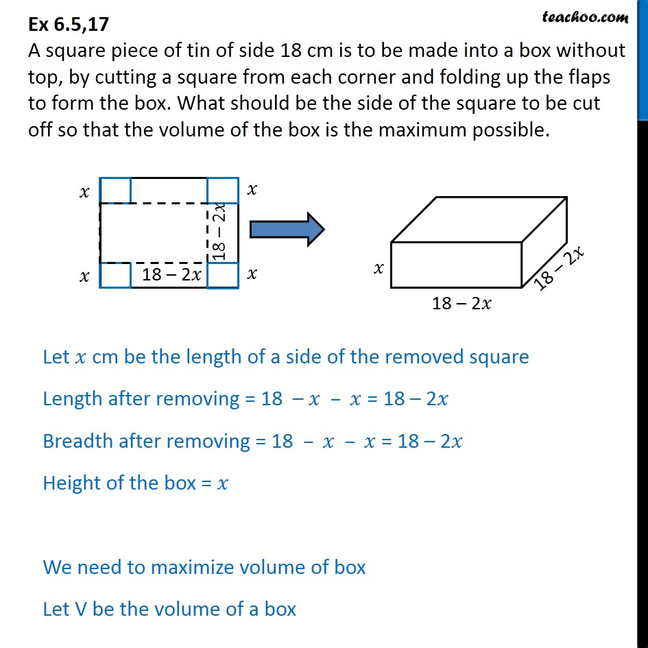 Ex 6.5, 17 - A square piece of tin of side 18 cm is made into - Minima/ maxima (statement questions) - Geometry questions