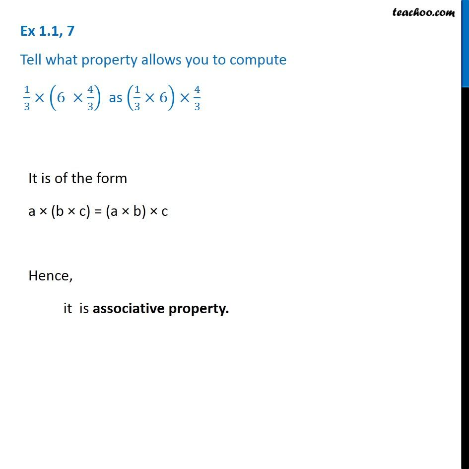 Ex 1.1, 7 - Tell what property allows you to compute 1/3 x (6 x 4/3)