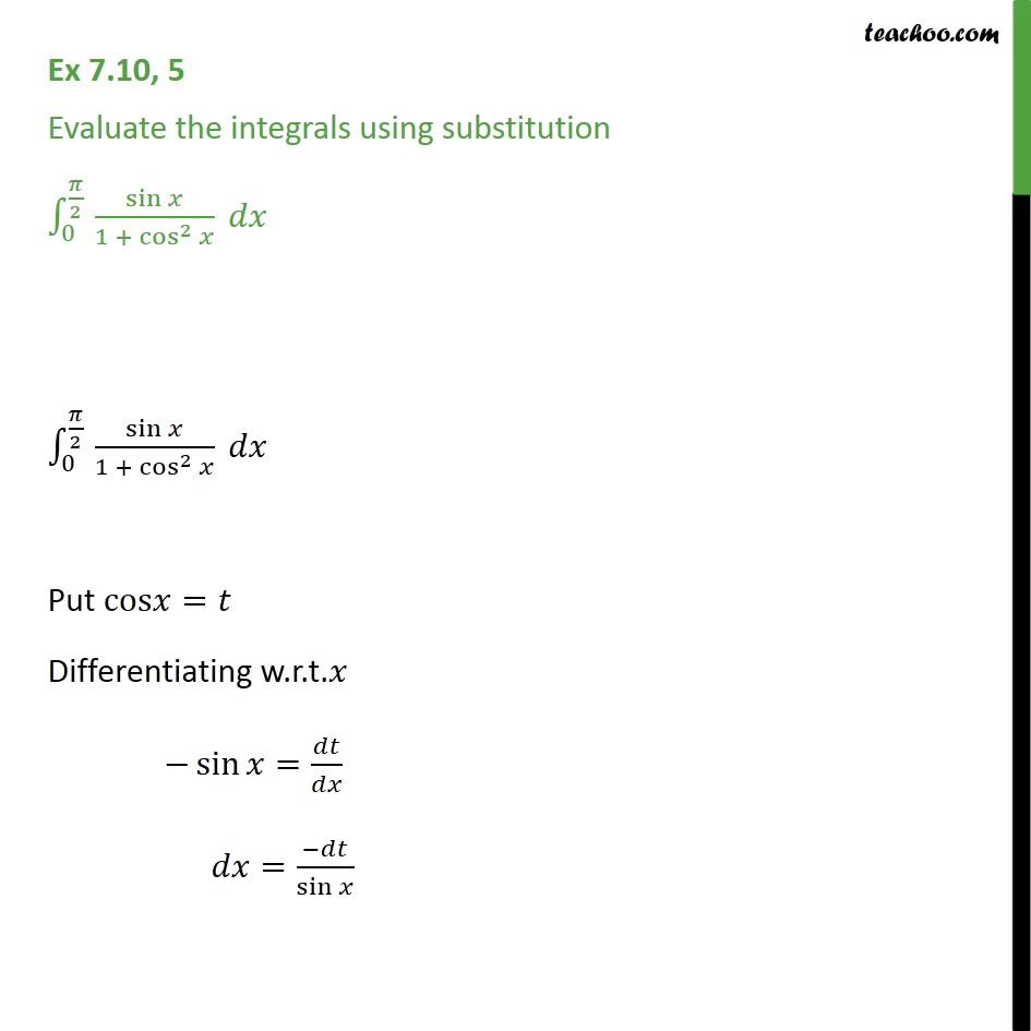 Ex 7.10, 5 - Ex 7.10, 5 Evaluate the integrals using substitution ∫_0^(𝜋/2  )▒sin𝑥/(1 + cos^2𝑥 )〖 𝑑𝑥〗   - Definate Integration - By Substitution