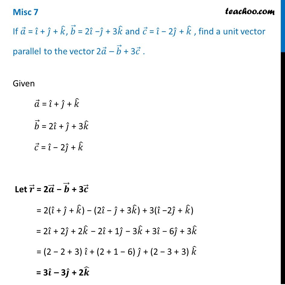Misc 7 - Find unit vector parallel to vector 2a - b + 3c