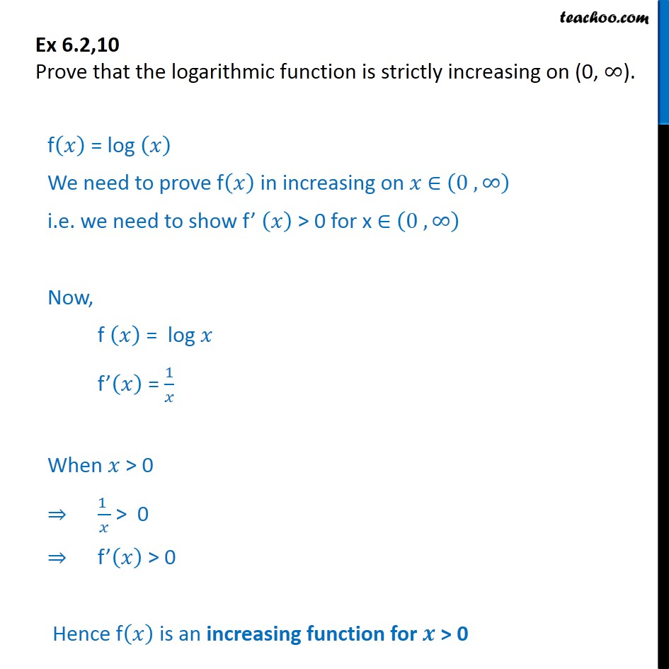 Ex 6.2, 10 - Prove logarithmic function is strictly increasing - To show increasing/decreasing in whole domain