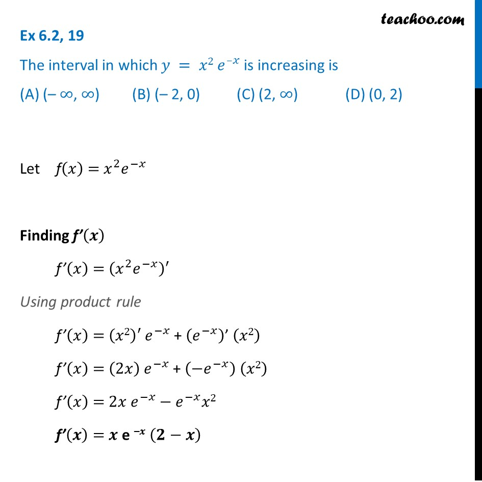 Ex 6.2, 19 - The interval in which y = x2 e-x is increasing