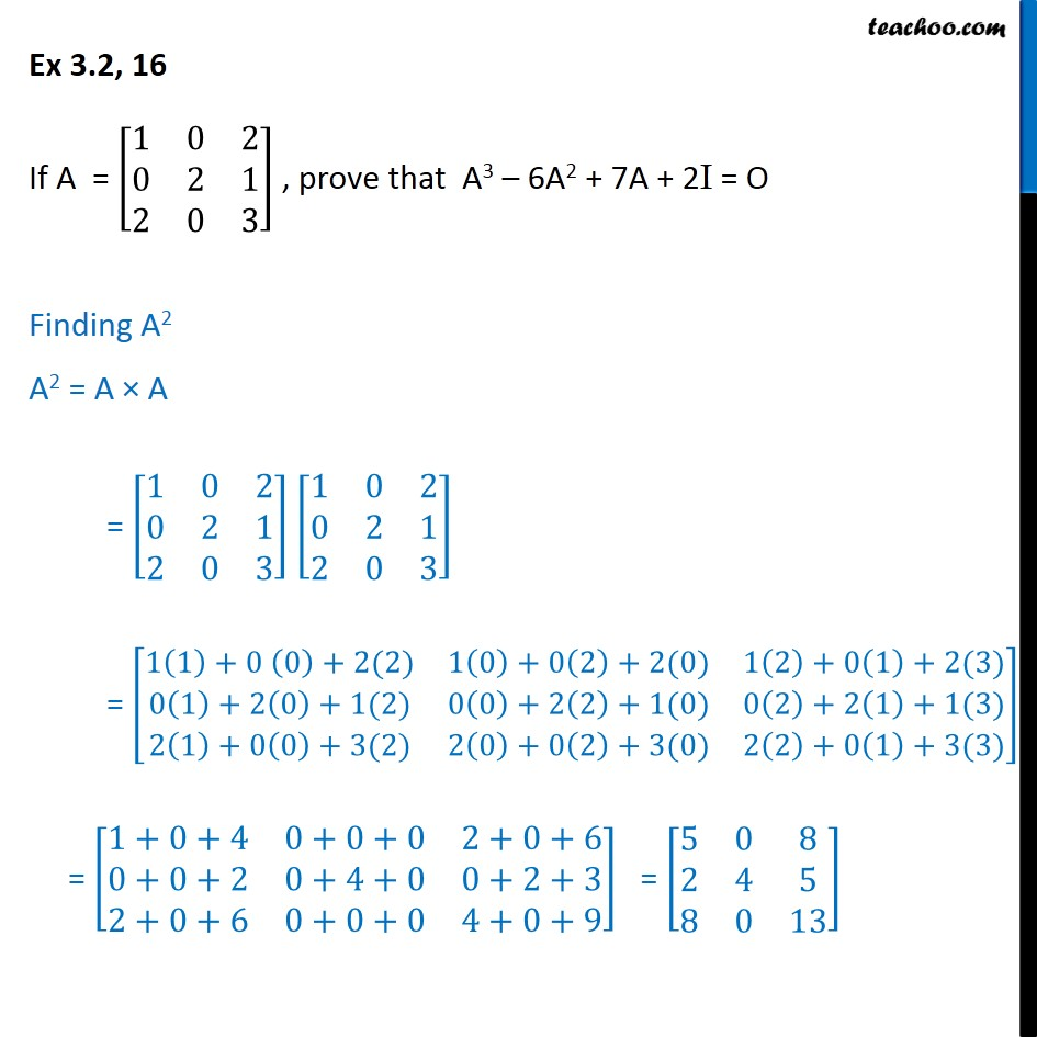 Ex 3.2, 16 - Prove A3 - 6A2 + 7A + 2I = O, given A = [1 0 - Solving Equation