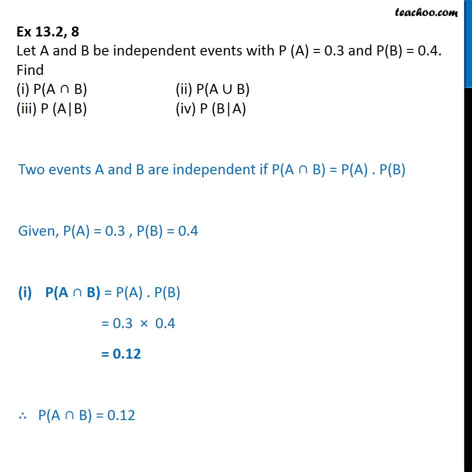 Ex 13.2, 8 - Let A, B be independent P(A) = 0.3, P(B) = 0.4 - Ex 13.2
