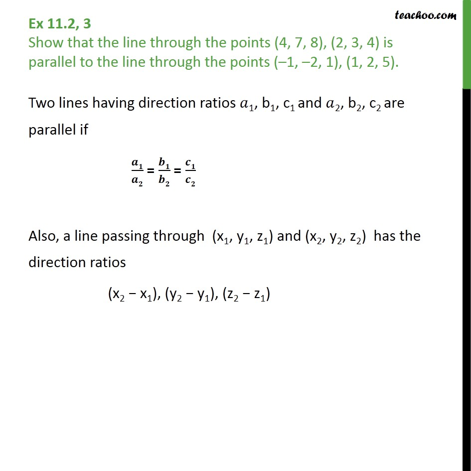 Ex 11.2, 3 - Show line (4, 7, 8), (2, 3, 4) is parallel to - Angle between two lines - Direction ratios or cosines