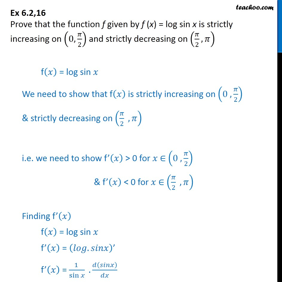 Ex 6.2, 16 - Prove that f(x) = log sin x is strictly increasing - To show increasing/decreasing in intervals