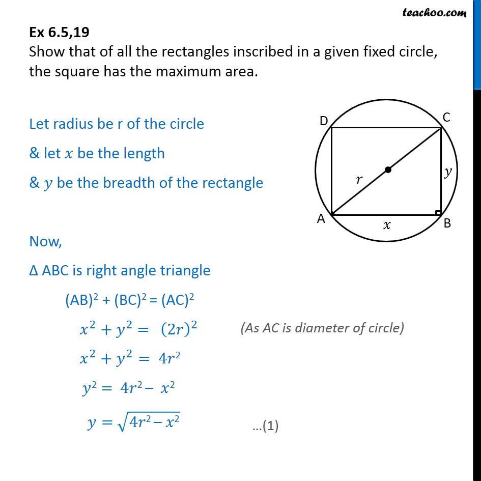 Ex 6.5, 19 - Show that of all rectangles inscribed in circle - Minima/ maxima (statement questions) - Geometry questions