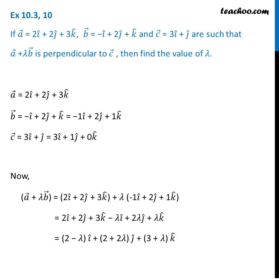 Ex 10.3, 10 - If a, b, c are such, a + b is perpendicular to c