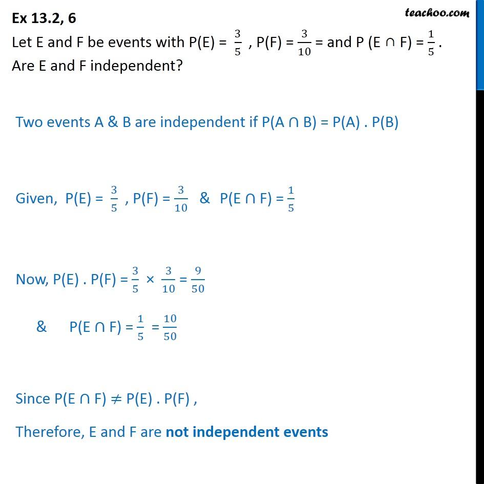 Ex 13.2, 6 - If P(E) = 3/5, P(F) =  3/10. Are E, F independent - Ex 13.2