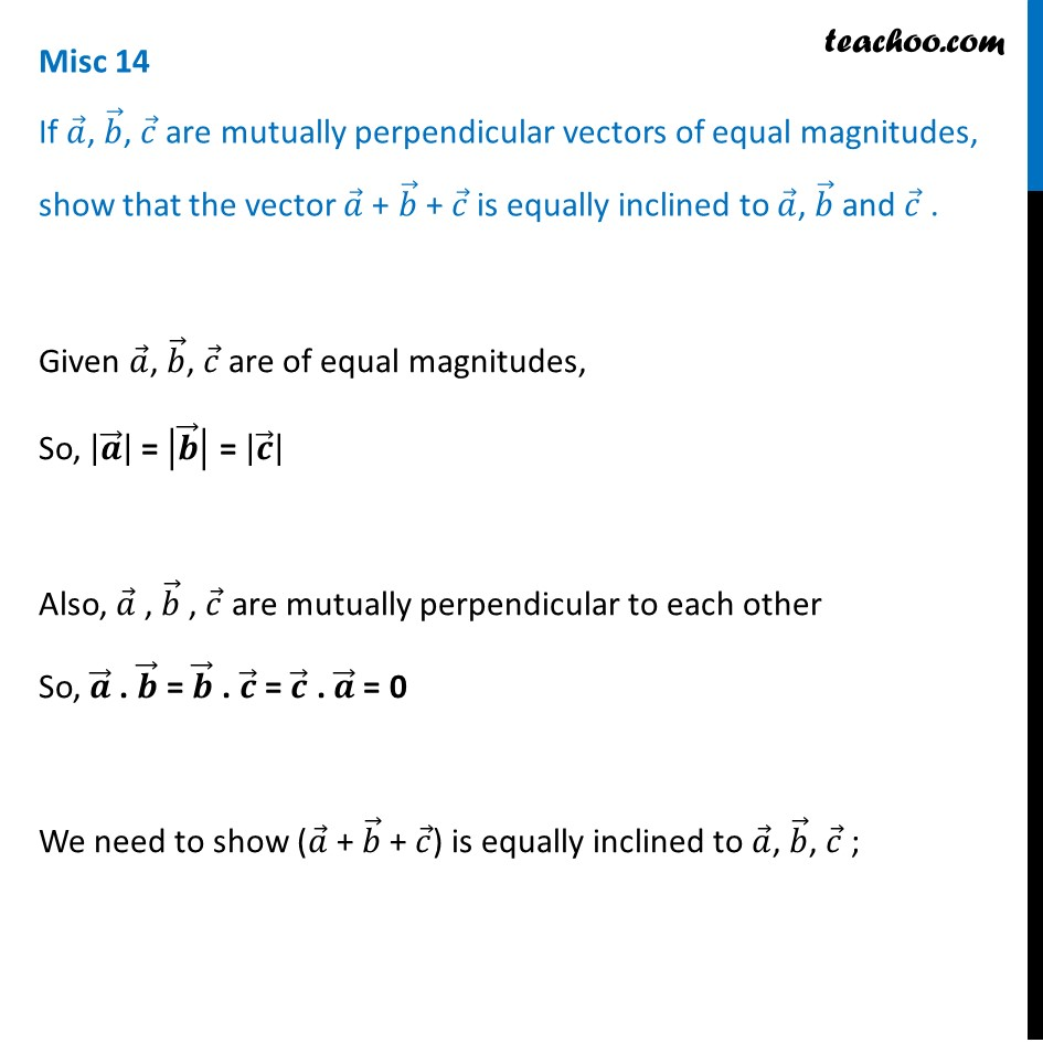 Misc 14 - If a,b,c are mutually perpendicular vectors of equal