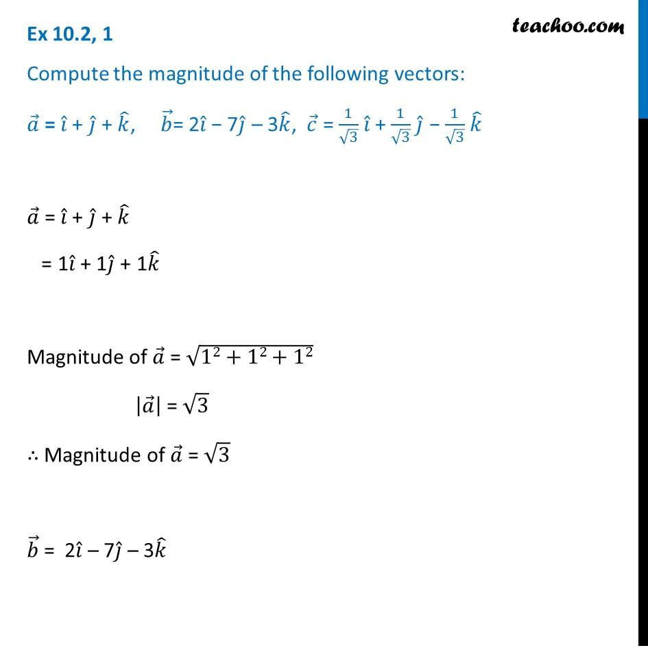 Ex 10.2, 1 - Compute magnitude of a = i + j + k, b = 2i -7j - 3k