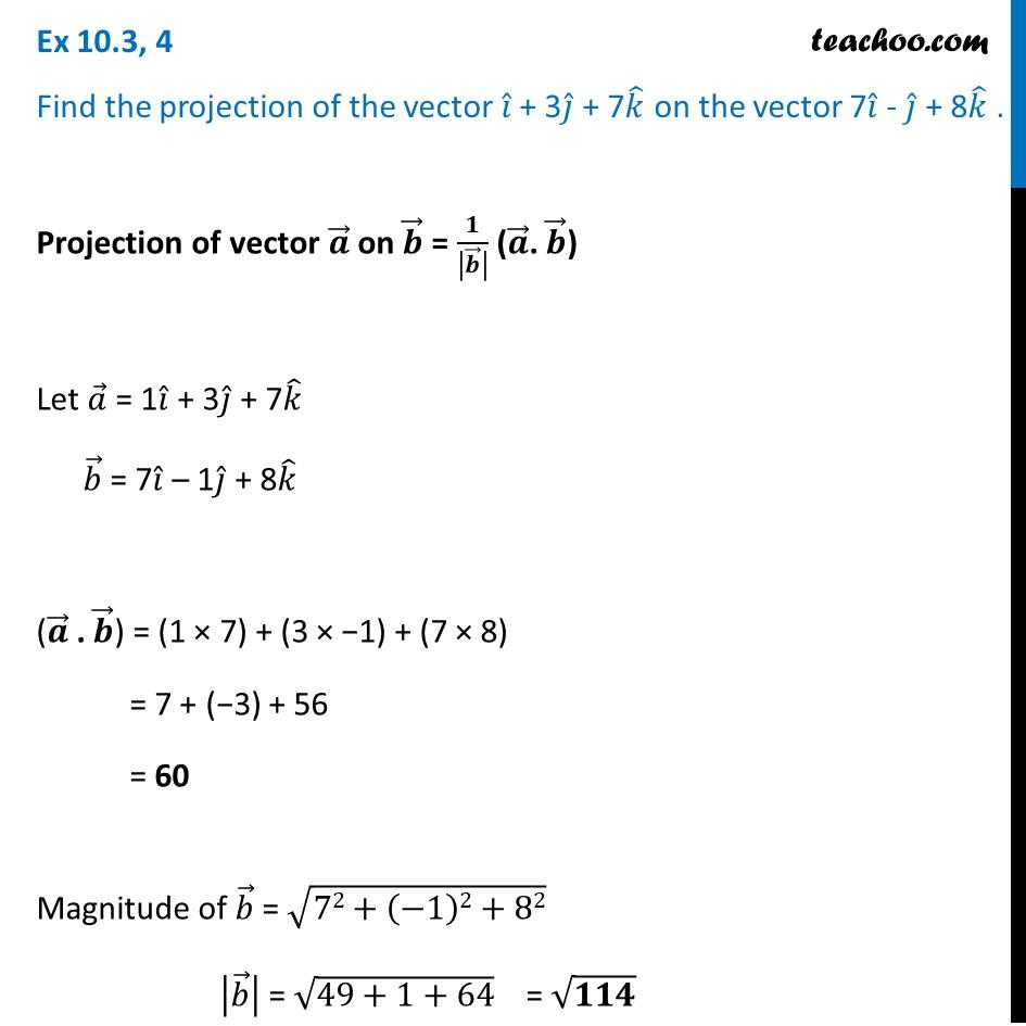 Ex 10.3, 4 - Find projection of i + 3j + 7k on 7i - j + 8k